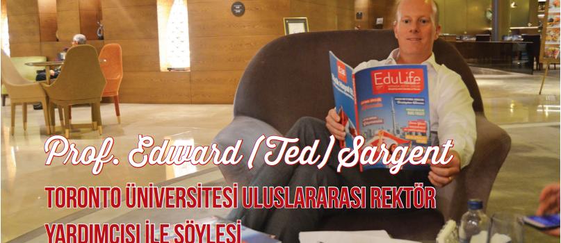 Prof. Edward (Ted) Sargent Toronto Üniversitesi Uluslararası Rektör Yardımcısı İle Söyleşi